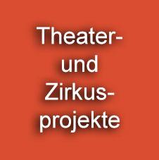 Theater- und Zirkusprojekte
